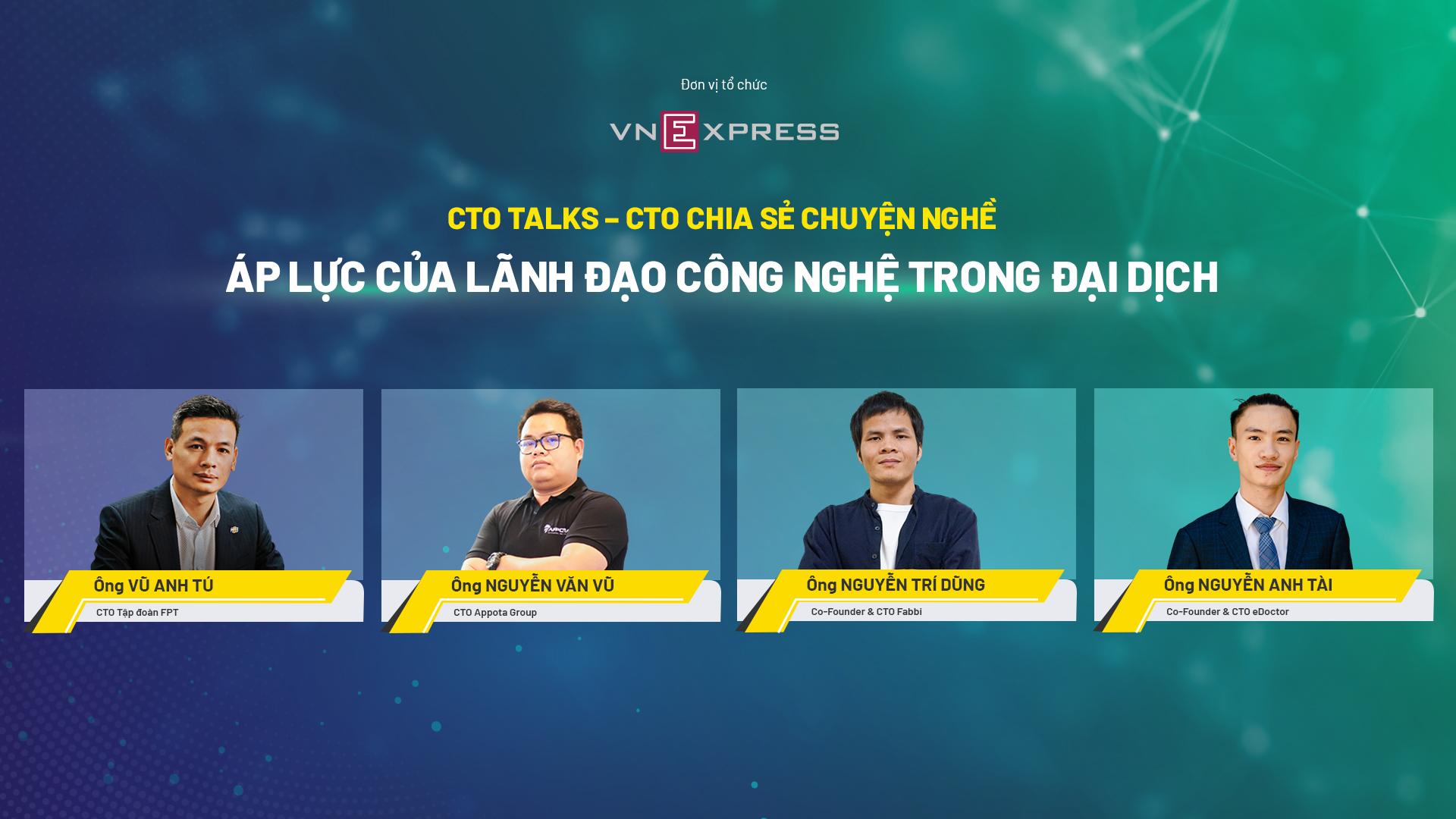 Bốn diễn giả trong phiên đầu tiên của CTO Talks nói về áp lực của lãnh đạo công nghệ trong đại dịch.